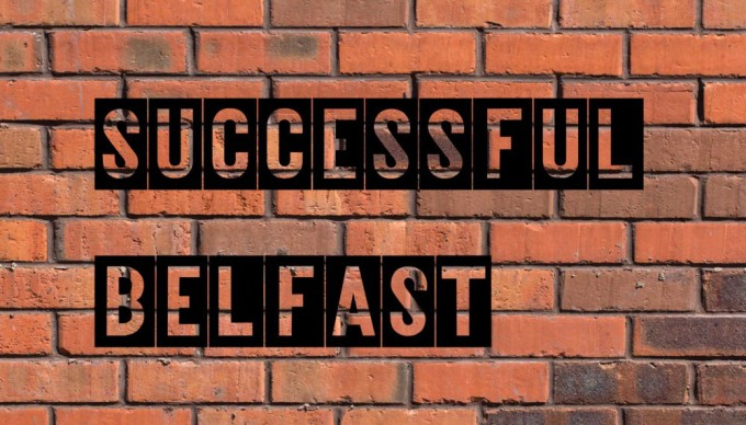 Confident. Ambitious. Prosperous. Distinctive. Launch of Successful Belfast.