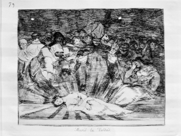 79. Murió la Verdad (Truth has died). Francisco Goya (1746-1828), The Disasters of War.